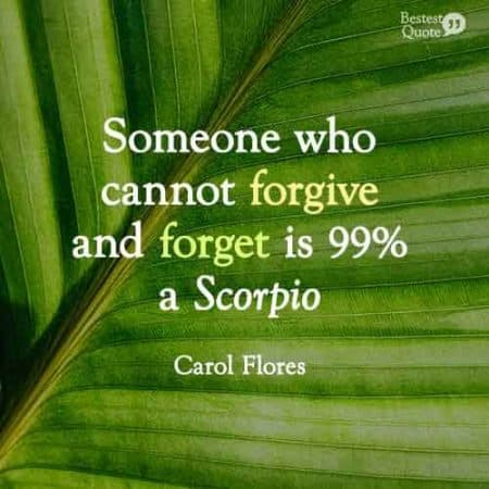 Someone who cannot forgive and forget is 99% a Scorpio. Funny Scorpio Quote