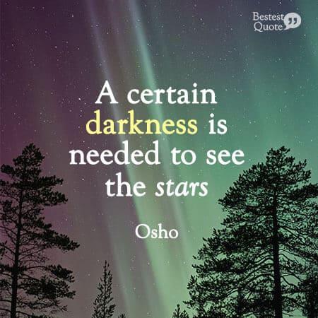 """""""A certain darkness is needed to see the stars."""" Osho"""