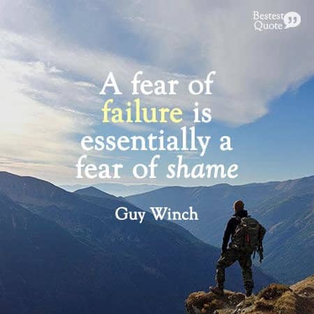 """""""A fear of failure is essentially a fear of shame."""" Guy Winch"""
