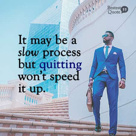 It may be a slow process but quitting won't speed it up