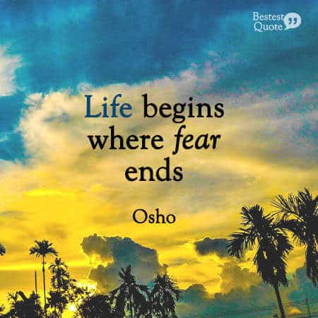 """""""Life begins where fear ends."""" Osho"""