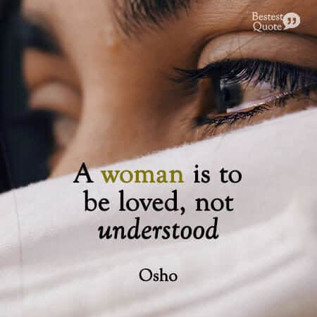 """""""A woman is to be loved, not understood."""" Osho"""