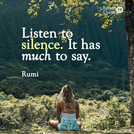 """""""Listen to silence. It has much to say."""" Rumi"""