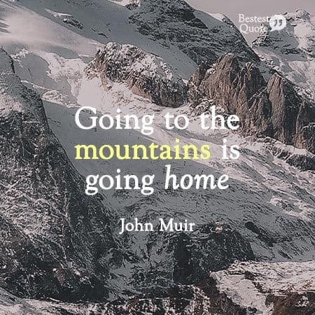 """Going to the mountains is going home."" John Muir"