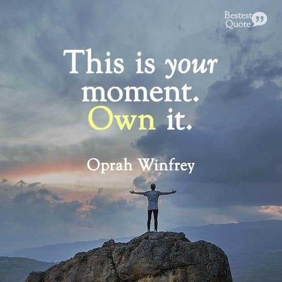 """""""This is your moment. Own it."""" Oprah Winfrey"""