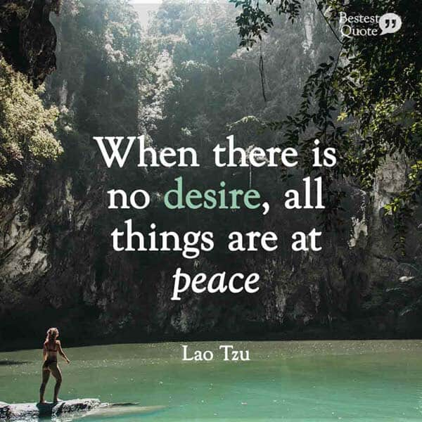 """""""When there is no desire, all things are at peace"""" Lao Tzu"""